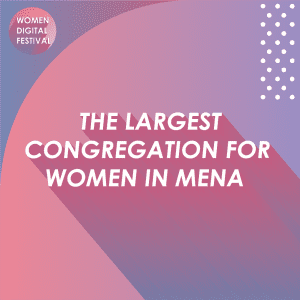 Largest Digital Experience Event for Women in the MENA region